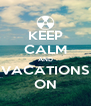 KEEP CALM AND VACATIONS ON - Personalised Poster A4 size