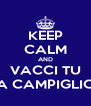 KEEP CALM AND VACCI TU A CAMPIGLIO - Personalised Poster A4 size