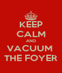KEEP CALM AND VACUUM  THE FOYER - Personalised Poster A4 size