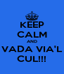 KEEP CALM AND VADA VIA'L CUL!!! - Personalised Poster A4 size
