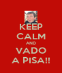 KEEP CALM AND VADO A PISA!! - Personalised Poster A4 size