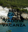 KEEP CALM AND VADO IN VACANZA - Personalised Poster A4 size