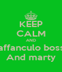 KEEP CALM AND Vaffanculo bosso And marty - Personalised Poster A4 size