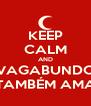 KEEP CALM AND VAGABUNDO TAMBÉM AMA - Personalised Poster A4 size