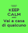 KEEP CALM AND Vai a casa di qualcuno - Personalised Poster A4 size