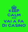 KEEP CALM AND VAI A FA DI CASINO - Personalised Poster A4 size