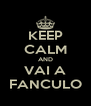KEEP CALM AND VAI A FANCULO - Personalised Poster A4 size