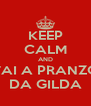 KEEP CALM AND VAI A PRANZO DA GILDA - Personalised Poster A4 size
