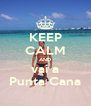 KEEP CALM AND vai a Punta Cana - Personalised Poster A4 size