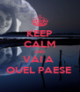 KEEP CALM AND VAI A  QUEL PAESE  - Personalised Poster A4 size