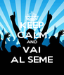 KEEP CALM AND VAI AL SEME - Personalised Poster A4 size