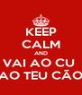 KEEP CALM AND VAI AO CU  AO TEU CÃO - Personalised Poster A4 size