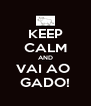 KEEP CALM AND VAI AO  GADO! - Personalised Poster A4 size