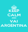 KEEP CALM AND VAI ARGENTINA - Personalised Poster A4 size