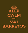 KEEP CALM AND VAI BARRETOS - Personalised Poster A4 size