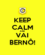 KEEP CALM AND VAI BERNÔ! - Personalised Poster A4 size