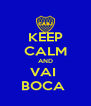 KEEP CALM AND VAI  BOCA  - Personalised Poster A4 size