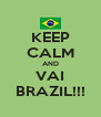KEEP CALM AND VAI BRAZIL!!! - Personalised Poster A4 size