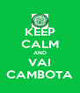 KEEP CALM AND VAI CAMBOTA - Personalised Poster A4 size