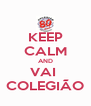KEEP CALM AND VAI  COLEGIÃO - Personalised Poster A4 size