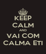 KEEP CALM AND VAI COM CALMA ETI - Personalised Poster A4 size