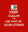 KEEP CALM AND vai con lo  SCRUTINIO - Personalised Poster A4 size