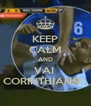 KEEP CALM AND VAI  CORINTHIANS!!  - Personalised Poster A4 size