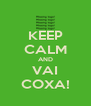 KEEP CALM AND VAI COXA! - Personalised Poster A4 size