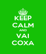 KEEP CALM AND VAI COXA - Personalised Poster A4 size
