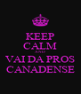 KEEP CALM AND VAI DA PROS CANADENSE - Personalised Poster A4 size