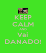 KEEP CALM AND Vai DANADO! - Personalised Poster A4 size