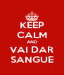 KEEP CALM AND VAI DAR SANGUE - Personalised Poster A4 size