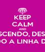 KEEP CALM AND VAI DESCENDO, DESCENDO PERDENDO A LINHA DEVAGAR - Personalised Poster A4 size