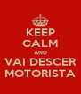 KEEP CALM AND VAI DESCER MOTORISTA - Personalised Poster A4 size