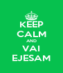 KEEP CALM AND VAI EJESAM - Personalised Poster A4 size