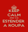 KEEP CALM AND VAI ESTENDER  A ROUPA - Personalised Poster A4 size