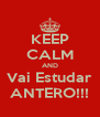 KEEP CALM AND Vai Estudar ANTERO!!! - Personalised Poster A4 size