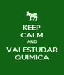 KEEP CALM AND VAI ESTUDAR QUÍMICA - Personalised Poster A4 size