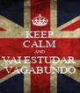 KEEP CALM AND VAI ESTUDAR  VAGABUNDO - Personalised Poster A4 size