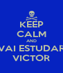 KEEP CALM AND VAI ESTUDAR VICTOR - Personalised Poster A4 size