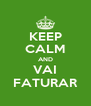 KEEP CALM AND VAI FATURAR - Personalised Poster A4 size