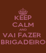 KEEP CALM AND VAI FAZER  BRIGADEIRO - Personalised Poster A4 size