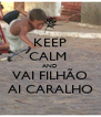 KEEP CALM  AND VAI FILHÃO AI CARALHO - Personalised Poster A4 size