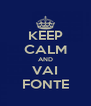 KEEP CALM AND VAI FONTE - Personalised Poster A4 size