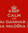 KEEP CALM AND VAI GANHAR A  MARA MADÊRA FTW - Personalised Poster A4 size