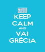 KEEP CALM AND VAI GRÉCIA - Personalised Poster A4 size