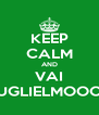 KEEP CALM AND VAI GUGLIELMOOOO - Personalised Poster A4 size