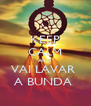KEEP CALM AND VAI LAVAR  A BUNDA  - Personalised Poster A4 size