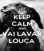 KEEP CALM AND VAI LAVAR LOUÇA - Personalised Poster A4 size