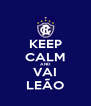 KEEP CALM AND VAI LEÃO - Personalised Poster A4 size